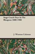 Stage-Coach Days in the Bluegrass 1800-1900