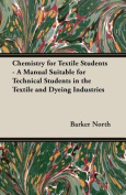 Chemistry for Textile Students - A Manual Suitable for Technical Students in the Textile and Dyeing Industries