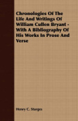 Chronologies of the Life and Writings of William Cullen Bryant - With a Bibliography of His Works in Prose and Verse