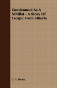 Condemned as a Nihilist - A Story of Escape from Siberia