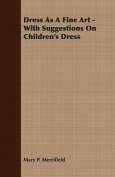 Dress as a Fine Art - With Suggestions on Children's Dress