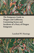 The Emigrants Guide to Oregon and California, Containing Scenes and Incidents of a Party of Oregon Emigrants