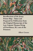 Recollections of the Jersey Prison-Ship - Taken and Prepared for Publication from the Original Manuscript of the Late Captain Thomas Dring of Providence, R.I. One of the Prisoners