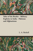 Tales of the Border - Military Exploits in India - Pakistan and Afghanistan