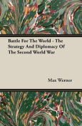 Battle For The World - The Strategy And Diplomacy Of The Second World War