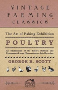 The Art of Faking Exhibition Poultry - An Examination of the Faker's Methods and Processes with Some Observations on Their Detection