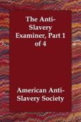 The Anti-Slavery Examiner, Part 1 of 4