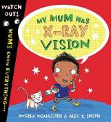 My Mum Has X-Ray Vision