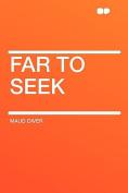Far to Seek