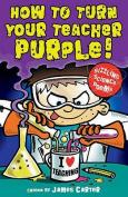 How to Turn Your Teacher Purple!