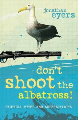 Don't Shoot the Albatross!: Nautical Myths and Superstitions