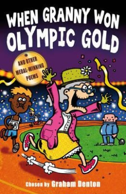 When Granny Won Olympic Gold: and other medal-winning poems