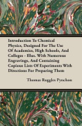 Introduction To Chemical Physics, Designed For The Use Of Academies, High Schools, And Colleges - Illus. With Numerous Engravings, And Containing Copious Lists Of Experiments With Directions For Preparing Them