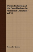 Works; Including All His Contributions to Periodical Literature - Vol VI