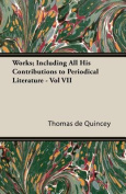 Works; Including All His Contributions to Periodical Literature - Vol VII