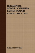 Regimental Songs - Canadian Expeditionary Force 1914 - 1915
