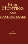 Fox Hunting And Sporting Notes In The West Midlands - Containing Accounts Of Sport In Cheshire, Shropshire, Worcestershire, Staffordshire, Herefordshire, And Wales