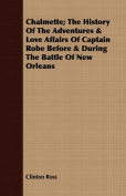 Chalmette; The History of the Adventures & Love Affairs of Captain Robe Before & During the Battle of New Orleans