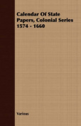 Calendar of State Papers, Colonial Series 1574 - 1660
