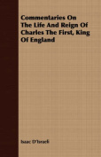 Commentaries on the Life and Reign of Charles the First, King of England
