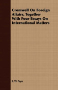 Cromwell on Foreign Affairs, Together with Four Essays on International Matters