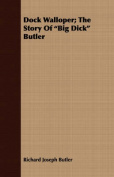 Dock Walloper; The Story of Big Dick Butler