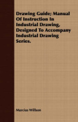 Drawing Guide; Manual of Instruction in Industrial Drawing, Designed to Accompany Industrial Drawing Series.