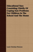 Educational Toys Consisting Chiefly of Coping-Saw Problems for Children in the School and the Home