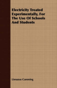 Electricity Treated Experimentally, for the Use of Schools and Students