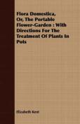 Flora Domestica, Or, the Portable Flower-Garden