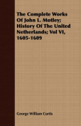The Complete Works of John L. Motley; History of the United Netherlands; Vol VI, 1605-1609