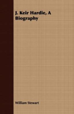 J. Keir Hardie, a Biography