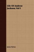 Life of Andrew Jackson; Vol I