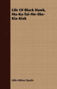 Life of Black Hawk, Ma-Ka-Tai-Me-She-Kia-Kiak