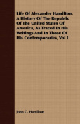 Life of Alexander Hamilton. a History of the Republic of the United States of America, as Traced in His Writings and in Those of His Contemporaries, V