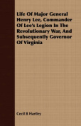 Life of Major General Henry Lee, Commander of Lee's Legion in the Revolutionary War, and Subsequently Governor of Virginia