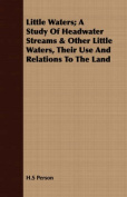 Little Waters; A Study of Headwater Streams & Other Little Waters, Their Use and Relations to the Land