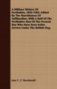 A Military History of Perthshire, 1899-1902. Edited by the Marchioness of Tullibardine, with a Roll of the Perthshire Men of the Present Day Who Have