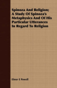 Spinoza and Religion; A Study of Spinoza's Metaphysics and of His Particular Utterances in Regard to Religion