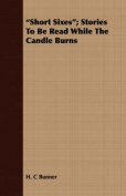 Short Sixes; Stories to Be Read While the Candle Burns