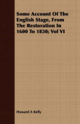 Some Account of the English Stage, from the Restoration in 1600 to 1830; Vol VI