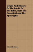 Origin and History of the Books of the Bible, Both the Canonical and the Apocryphal