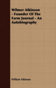 Wilmer Atkinson - Founder of the Farm Journal - An Autobiography