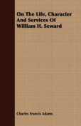 On the Life, Character and Services of William H. Seward