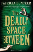 The Deadly Space Between. Patricia Duncker