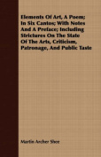 Elements of Art, a Poem; In Six Cantos; With Notes and a Preface; Including Strictures on the State of the Arts, Criticism, Patronage, and Public Tast