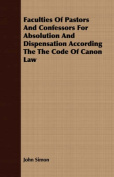 Faculties of Pastors and Confessors for Absolution and Dispensation According the Code of Canon Law