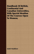 Handbook of British, Continental and Canadian Universities, with Special Mention of the Courses Open to Women;
