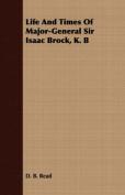 Life and Times of Major-General Sir Isaac Brock, K. B
