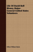 Life of David Bell Birney, Major-General United States Volunteers